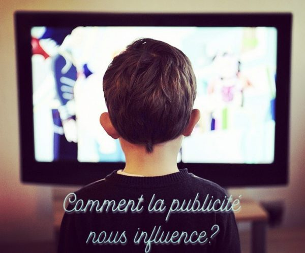 Comment la publicité nous influence