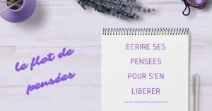 Écrire ses Pensées pour s'en Libérer : le FLOT de PENSÉES