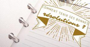 Comment Tenir ses Bonnes Résolutions et Objectifs