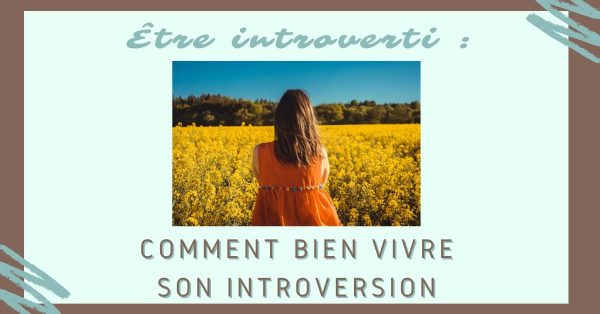 Être introverti : comment bien vivre son introversion