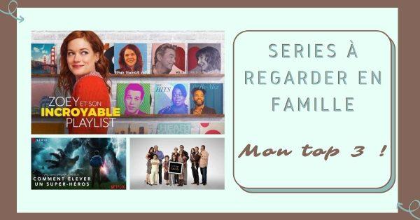 Séries à regarder en famille, mon top 3