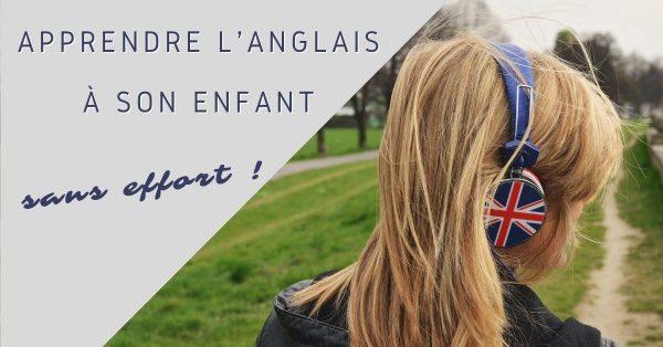 Apprendre l'anglais à son enfant sans effort