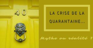Crise de la Quarantaine | Mythe ou Réalité ?