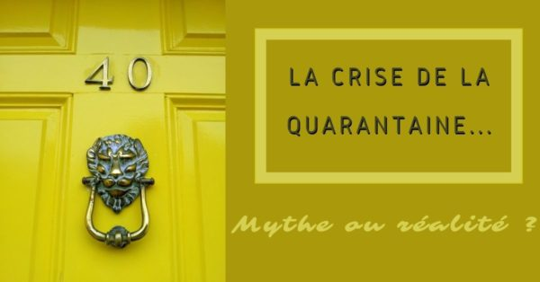 La crise de la quarantaine : mythe ou réalité ?