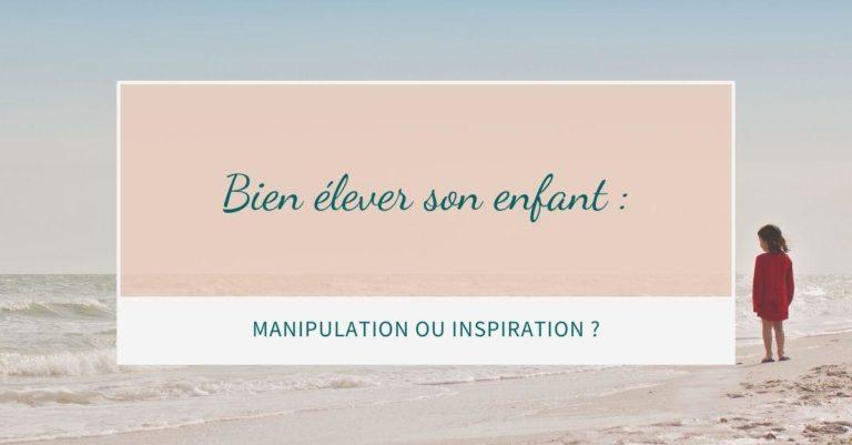 Bien élever son enfant : manipulation ou inspiration ?
